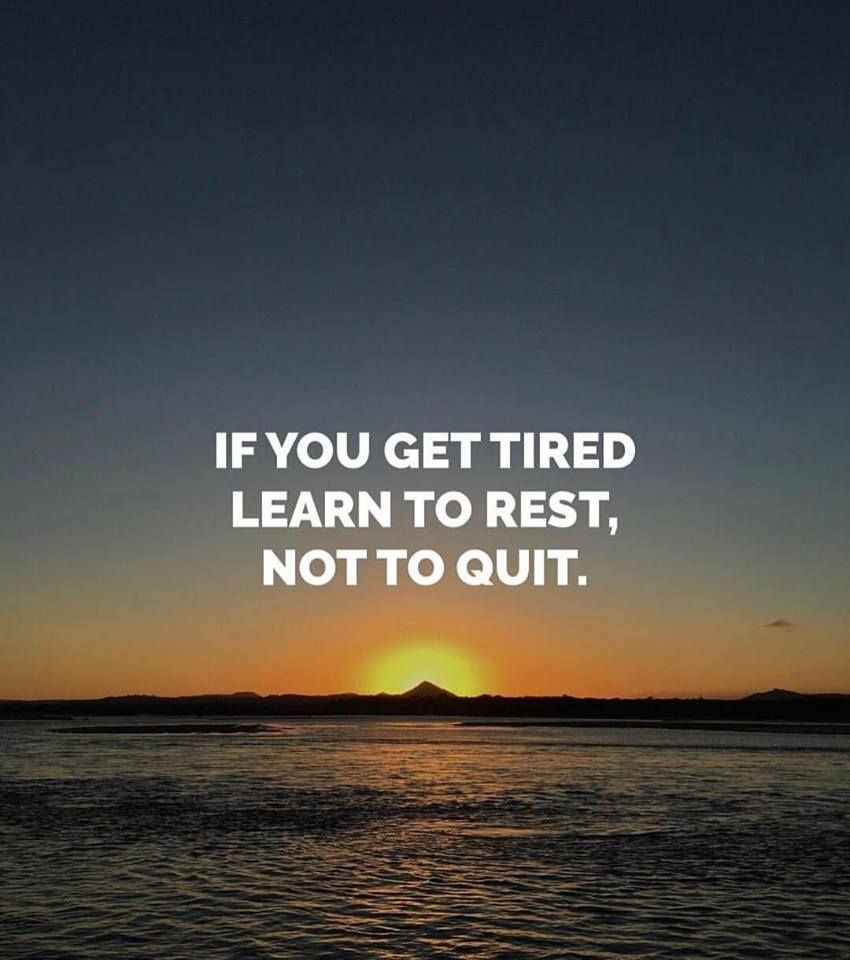 Learn To Rest Don T Quit Quoteoftheday Quotes Positive