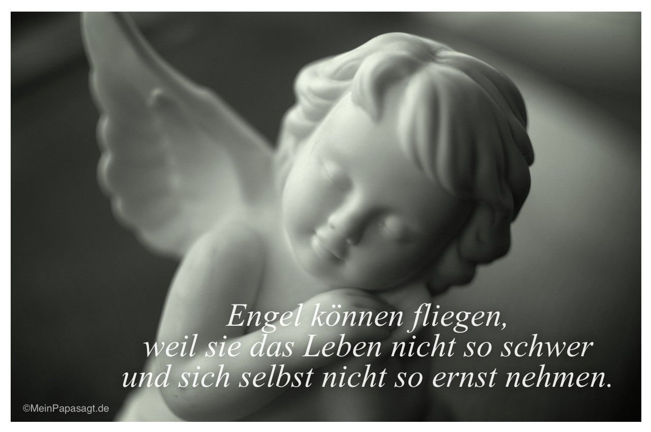 Engel können fliegen, weil sie das Leben nicht so schwer und sich ...