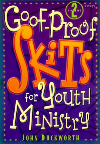 Goof-Proof Skits for Youth Ministry 2: John Duckworth: 9780764421426: Amazon.com: Books