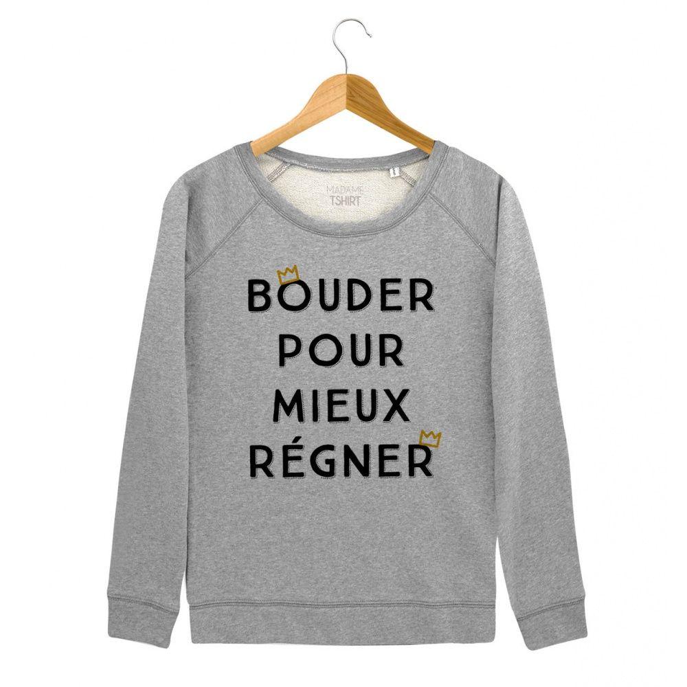 e12ea3df499 Sweat Femme Bouder Pour Mieux Régner Gris by Madame TSHIRT