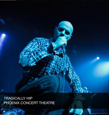 The Tragically Hip, Phoenix Concert Theatre
