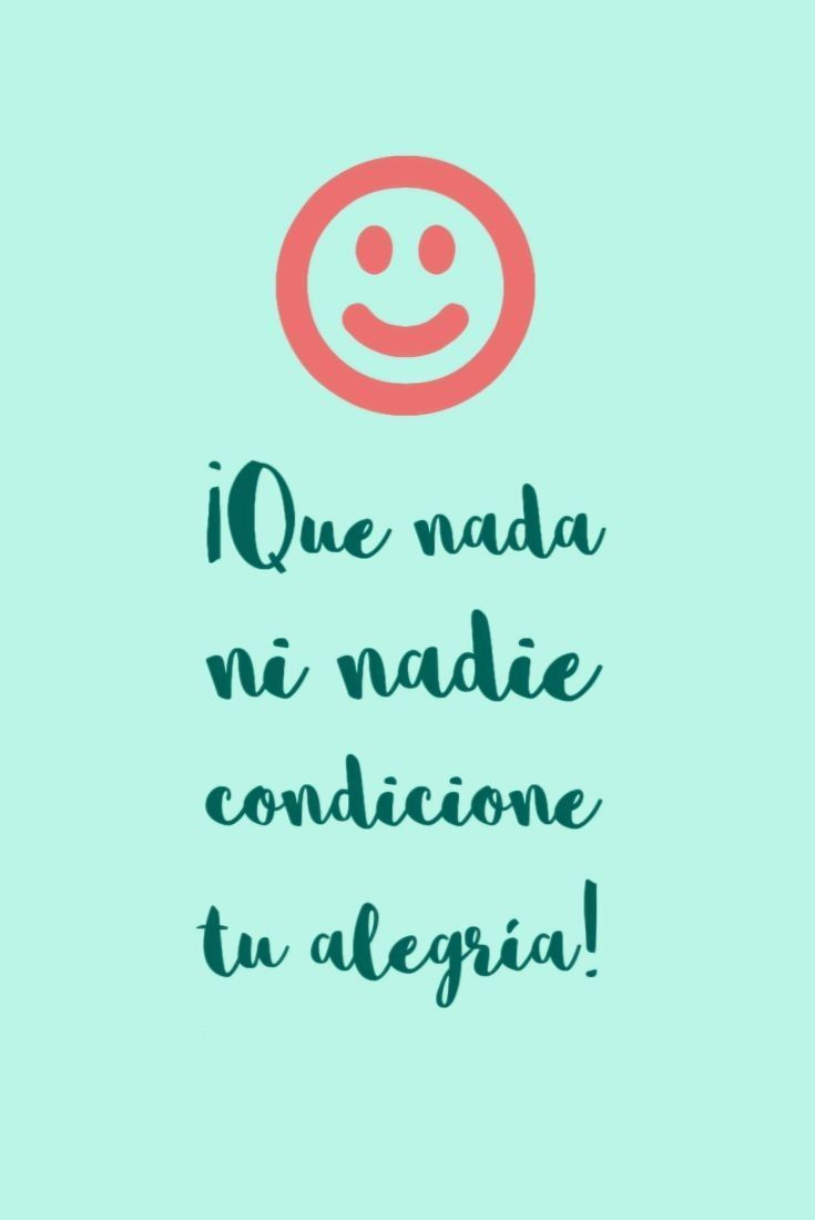 Sonríe Con Estas Frases Bonitas Sobre La Alegría Frases De Alegría Ser Feliz Frases De Felicidad Go For It Quotes Health Quotes Inspirational Happy Quotes