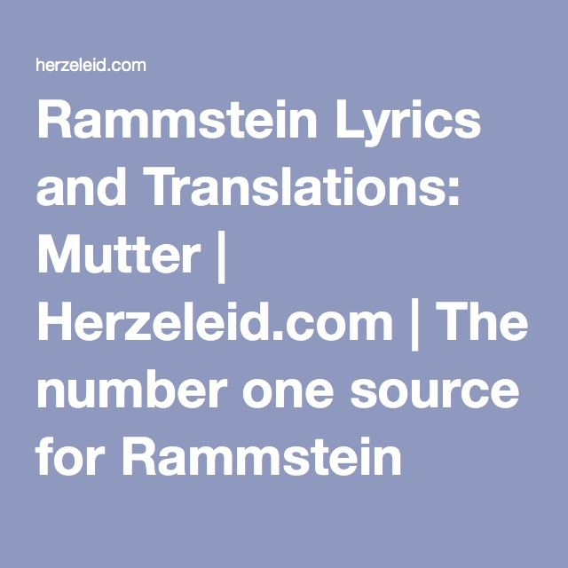Rammstein Lyrics and Translations: Mutter | Herzeleid.com | The number one source for Rammstein