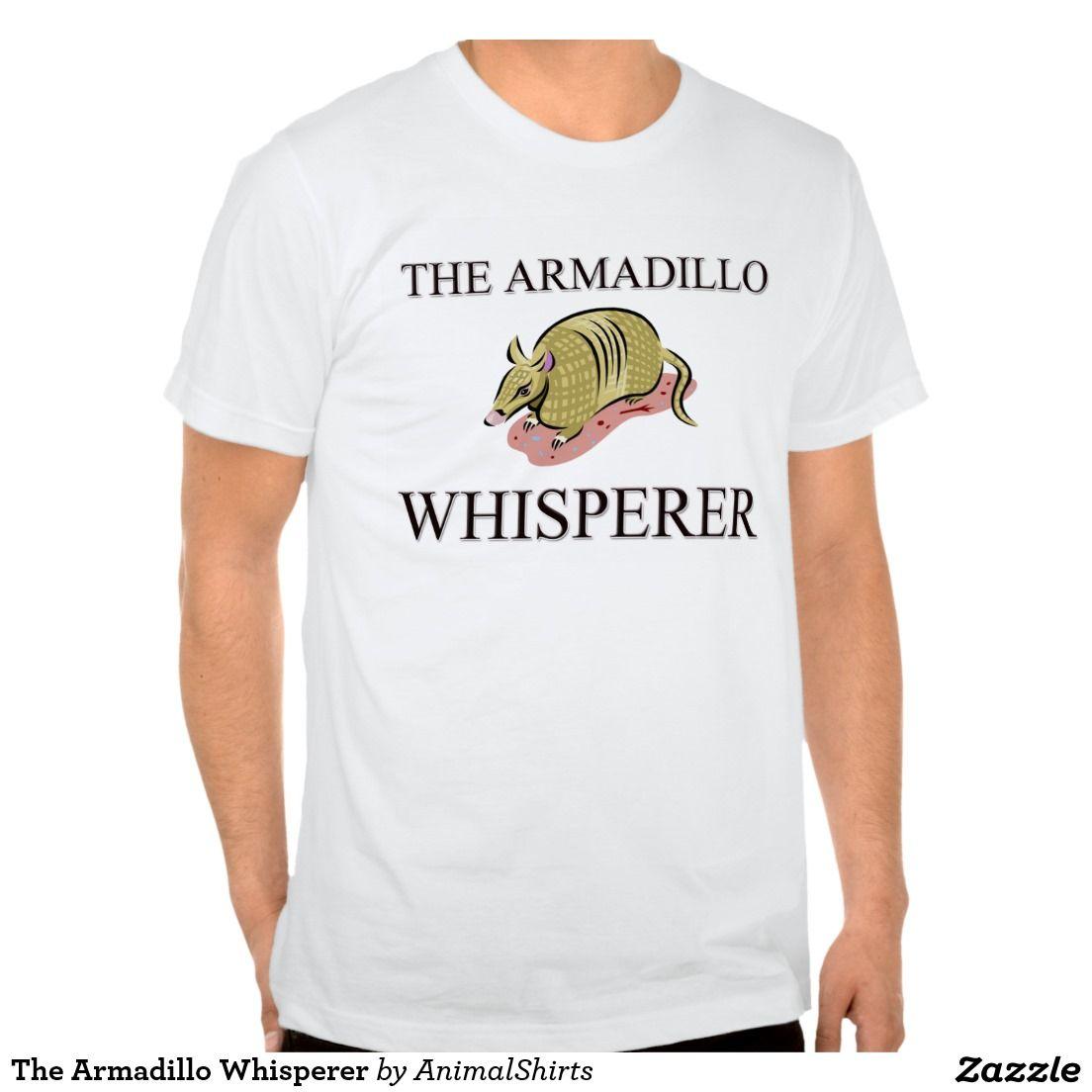 The Armadillo Whisperer Shirts