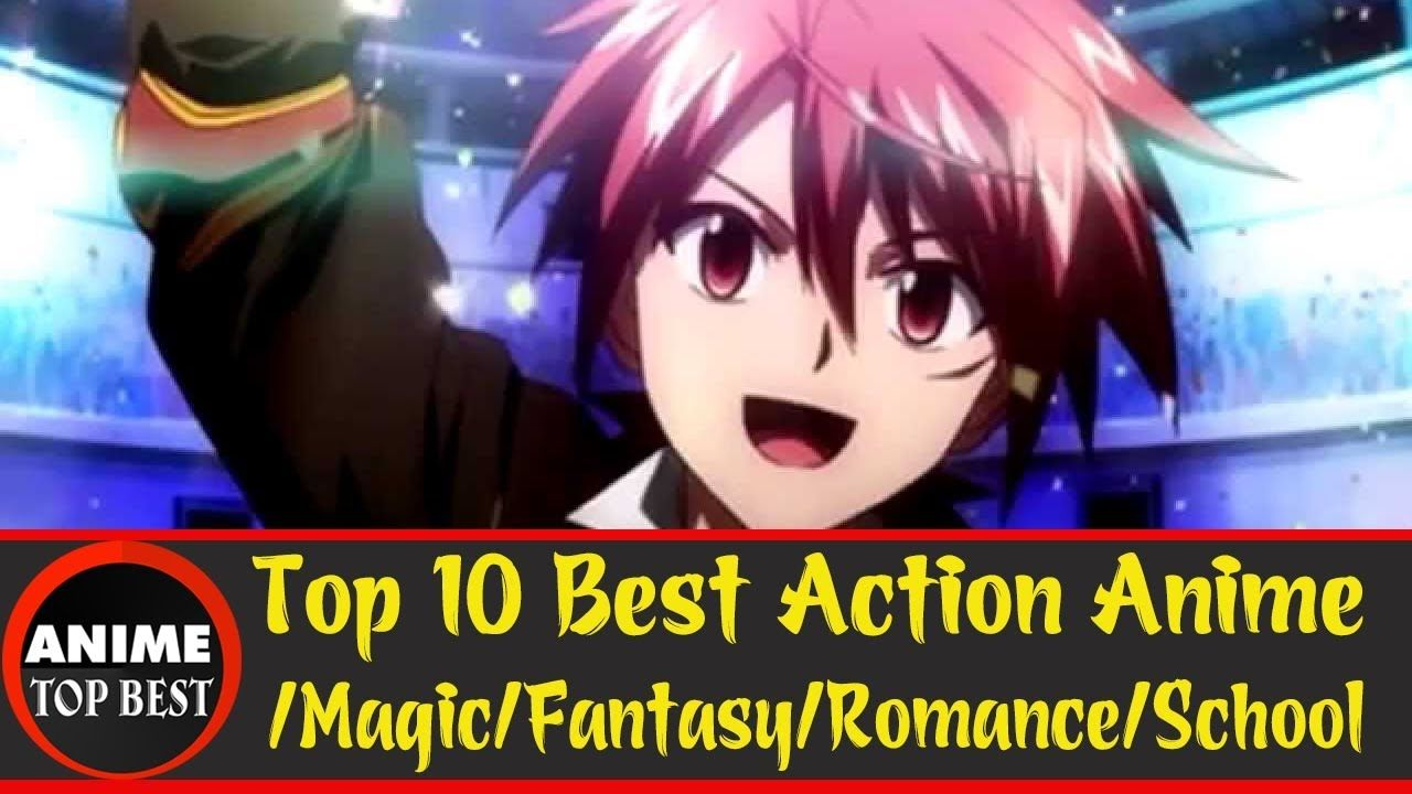 Top 10 Best Action Anime Magic Fantasy Romance School Https Youtu Be Avsjw52v1fc Best Action Anime Anime Fantasy Romance