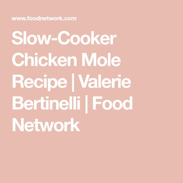 Slow Cooker Chicken Mole Recipe Valerie Bertinelli Food Network
