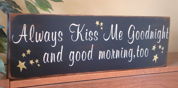 Always Kiss Me Goodnight And Good Morning Too Wooden By Kshopa