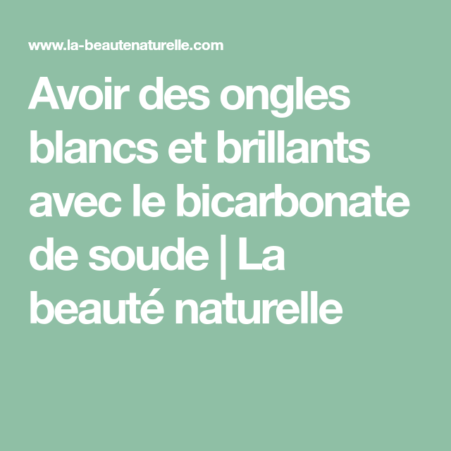 A Quoi Sert Le Bicarbonate De Soude Pour La Santé Avoir Des Ongles Blancs Et Brillants Avec Le Bicarbonate De Soude Avec Images Ongles Blancs Bicarbonate De Soude