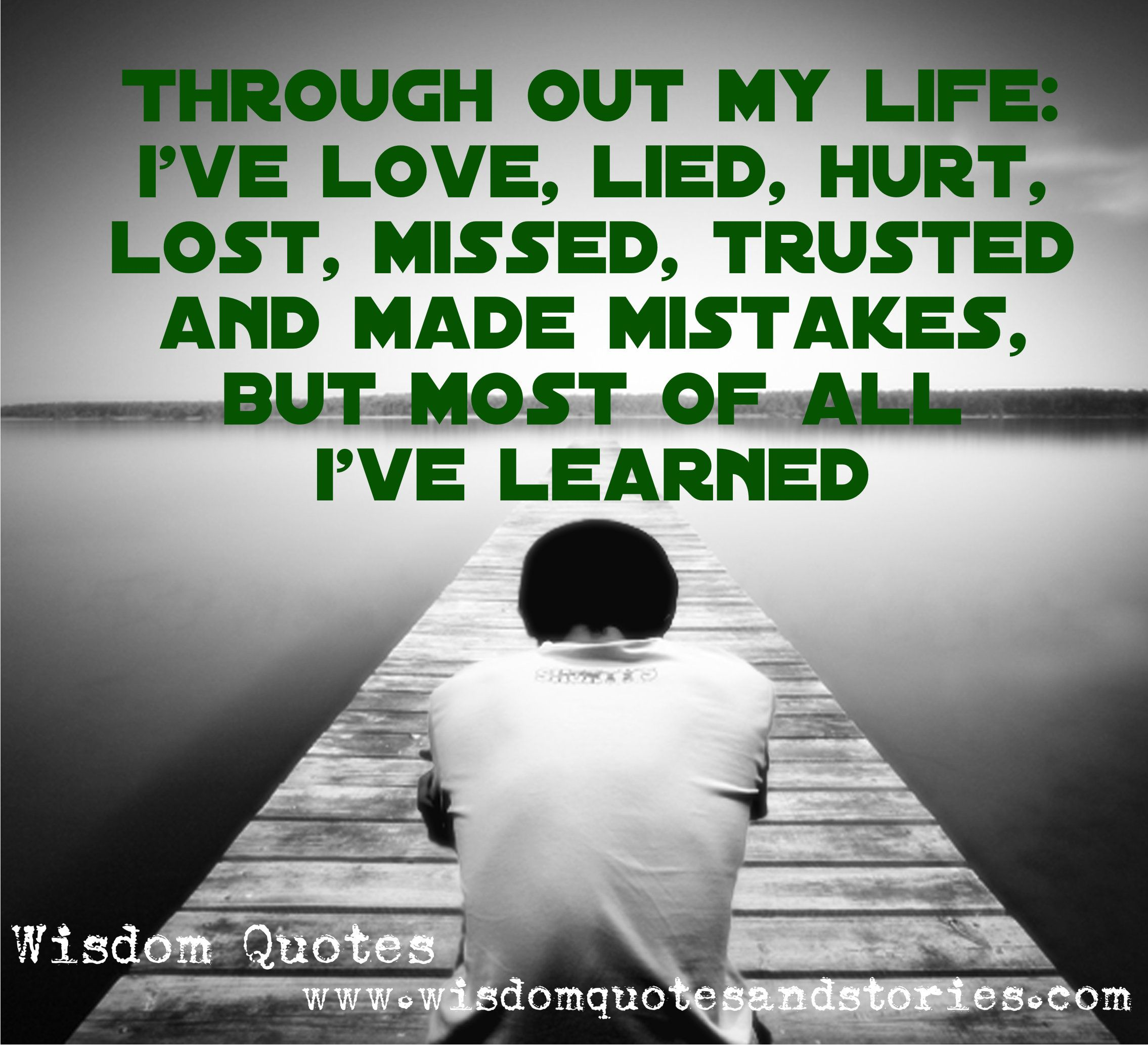 Throughout my life I have loved lied hurt lost missed