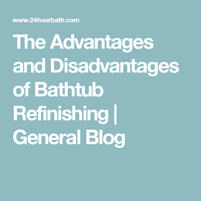 The Advantages and Disadvantages of Bathtub Refinishing | General ...