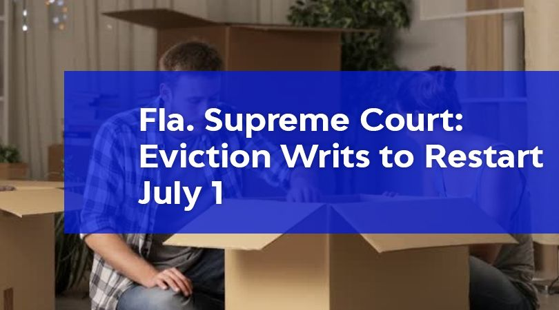 Fla supreme court eviction writs to restart july 1 in