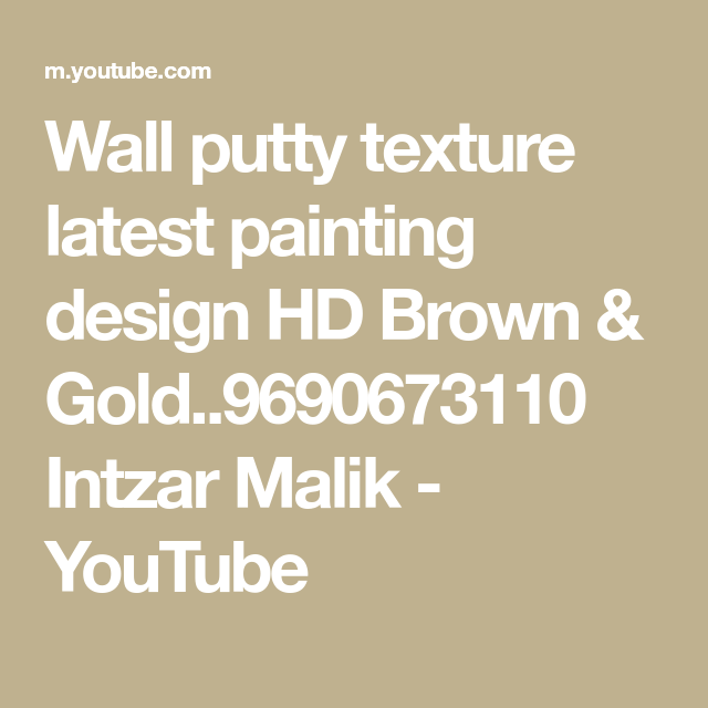 Wall Putty Texture Latest Painting Design Hd Brown Gold 9690673110 Intzar Malik Youtube Paint Designs Texture Brown Gold