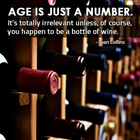 Age Is Just A Number Unless You Happen To Be A Bottle Of Wine Wine Quotes Wine Humor Wine Aging