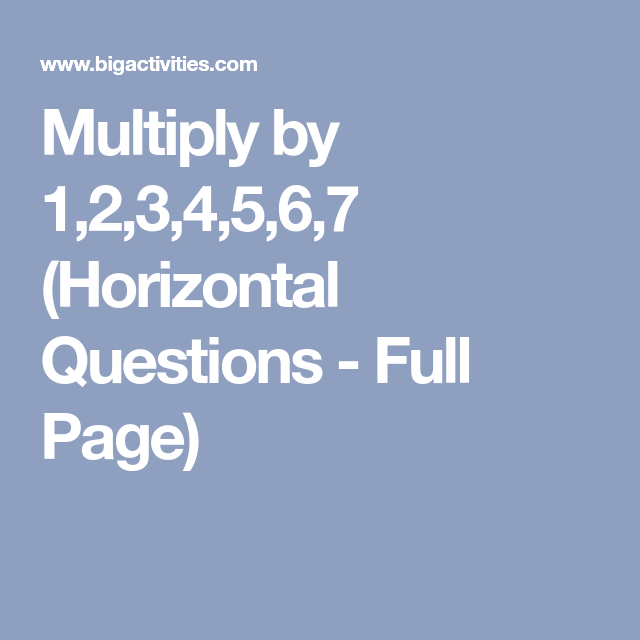 Multiply by 1,2,3,4,5,6,7 (Horizontal Questions - Full Page) | Math ...