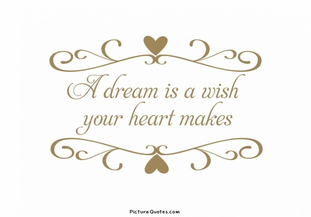 A Dream Is A Wish Your Heart Makes Quote 3 Jpg 1000 697 Girls