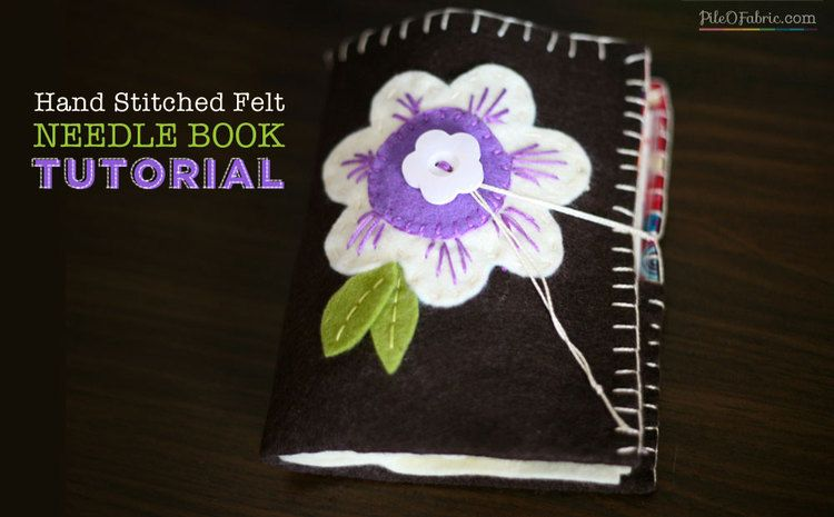 Hand Stitched Felt Needle Book Tutorial — Pile O' Fabric