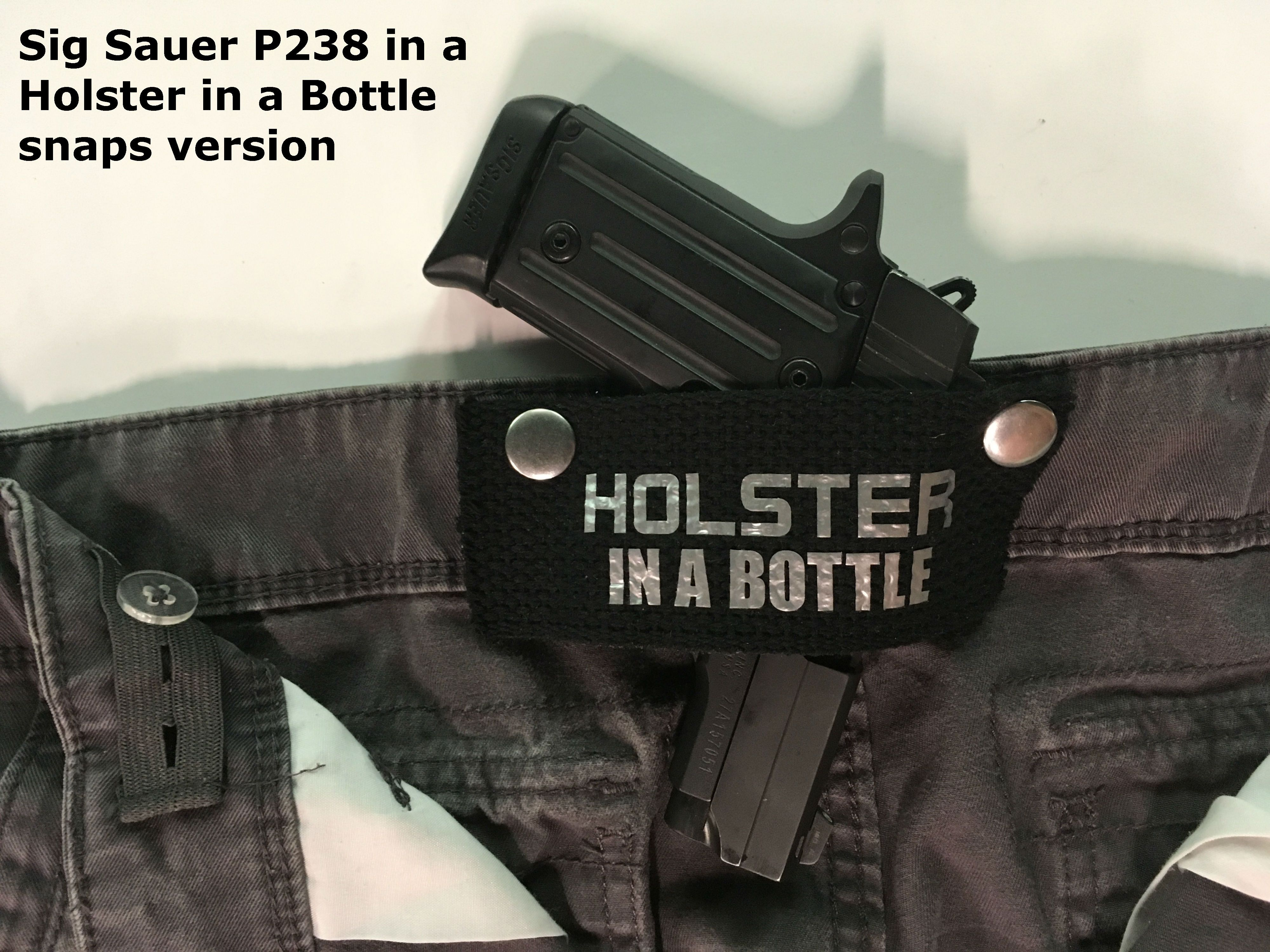 Does the HolsterInABottle.com concealed carry snaps style work with ... Sig Sauer P238? Yes - compliments of Bullet Stop gun shop/range