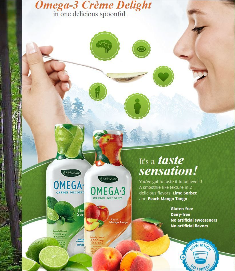 Omega-3 Crème Delight®— Peach Mango Tango With 1,080mg of research-proven EPA/DHA essential fatty acids, this supplement provides daily support for eye, heart, and brain health–in a flavor the whole family will love.  Get 30 to 40% Discount plus 15% Rebate?Call me directly:1-732-654-2584 or call Melaleuca 1-800-522-3172 for additional information and give this referral member ID #:79225950  http://www.melaleuca.com/ProductStore/Product?sku=3124
