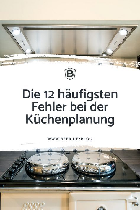 BEER Küchen.Manufaktur | Die 12 häufigsten Fehler bei der Küchenplanung im Überblick #küchenplanung #kücheplanen #planungküche #blog #küche #küchen #kücheideeneinrichtung
