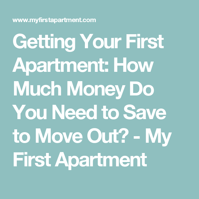 Getting Your First Apartment: How Much Money Do You Need to Save to Move Out? - My First Apartment