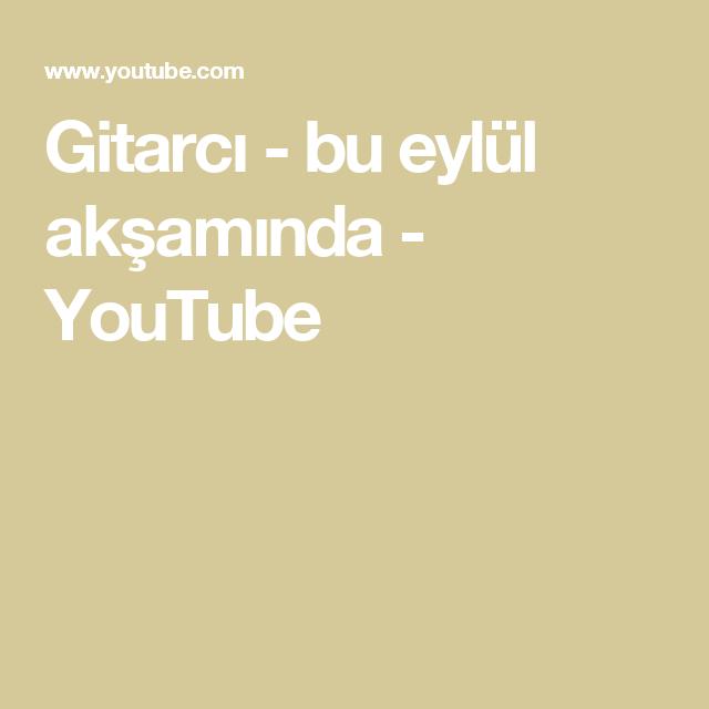 Gitarci Bu Eylul Aksaminda Youtube Muzik Eylul