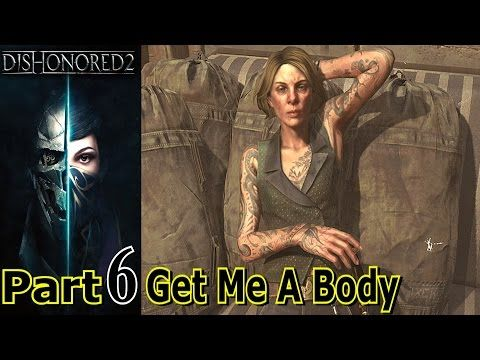 Get Me A Body | Dishonored 2 | Part 6 | Gameplay Walkthrough | PC Gaming | Live Commentary - YouTube