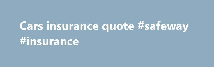 Insurance Quote Cars Insurance Quote #safeway #insurance Httpnef2Cars