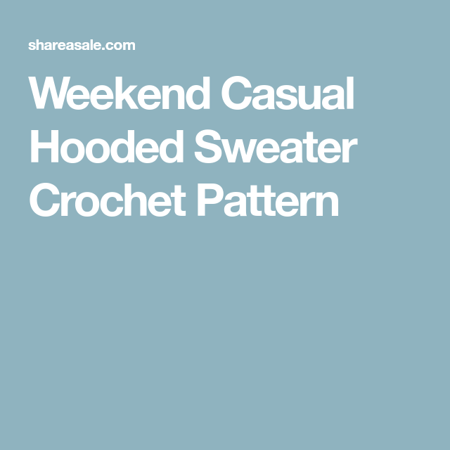 9d89cbc78 Weekend Casual Hooded Sweater Crochet Pattern Hooded Sweater