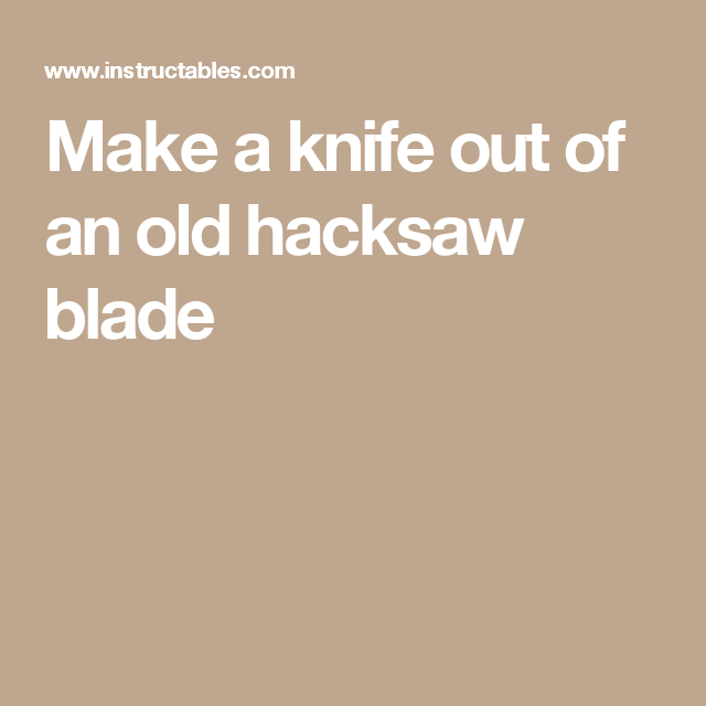 Make a knife out of an old hacksaw blade blade knives and make a knife out of an old hacksaw blade keyboard keysfo Image collections