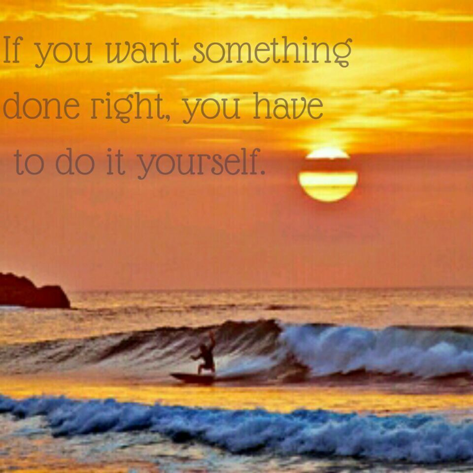 If you want something done rightyou have to do it yourself if you want something done rightyou have to do it yourself solutioingenieria Choice Image