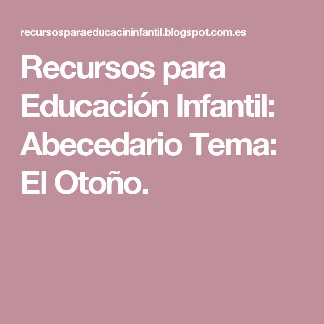Recursos para Educación Infantil: Abecedario Tema: El Otoño.