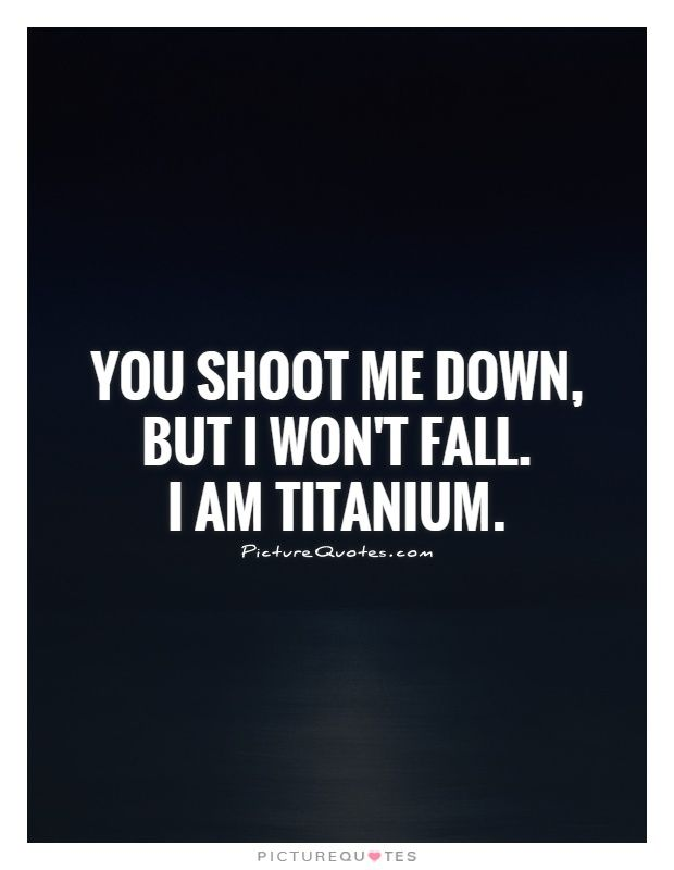 You Shoot Me Down But I Wont Fall I Am Titanium Picture Quotes
