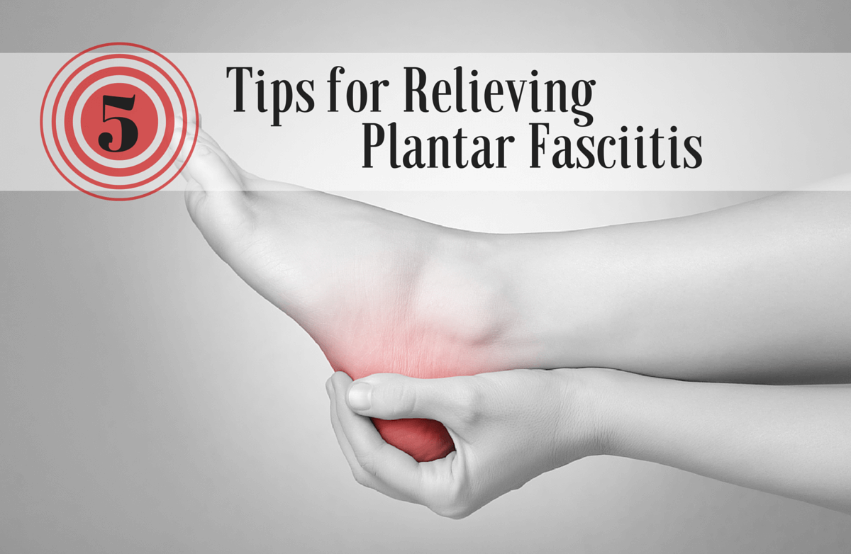 5 Tips for Finding Relief from Plantar Fasciitis