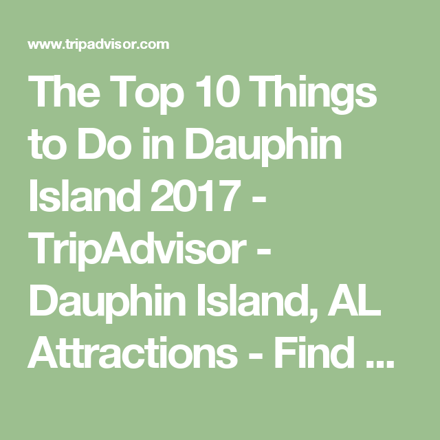 The Top 10 Things to Do in Dauphin Island 2017 - TripAdvisor - Dauphin Island, AL Attractions - Find What to Do Today, This Weekend, or in April