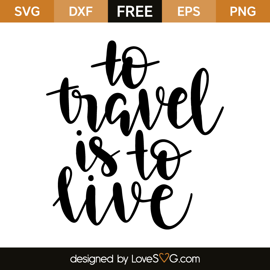 To Travel Is To Live Cricut Svg Files For Cricut Svg Free Files