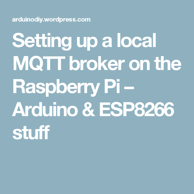 Setting up a local MQTT broker on the Raspberry Pi – Arduino