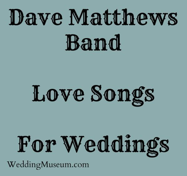 Dave Matthews Band Love Songs Top 10 That Also Make Great Wedding What Song