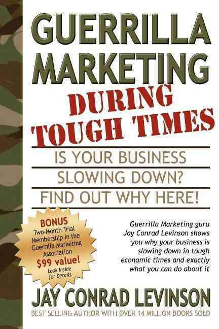Guerrilla Marketing During Tough Times: Is Your Business Slowing Down? Find Out Why Here!