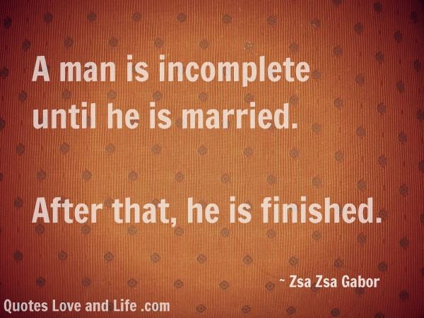 A Man Is Incomplete Marriage Quotes Funny Men Quotes Funny Good Man Quotes