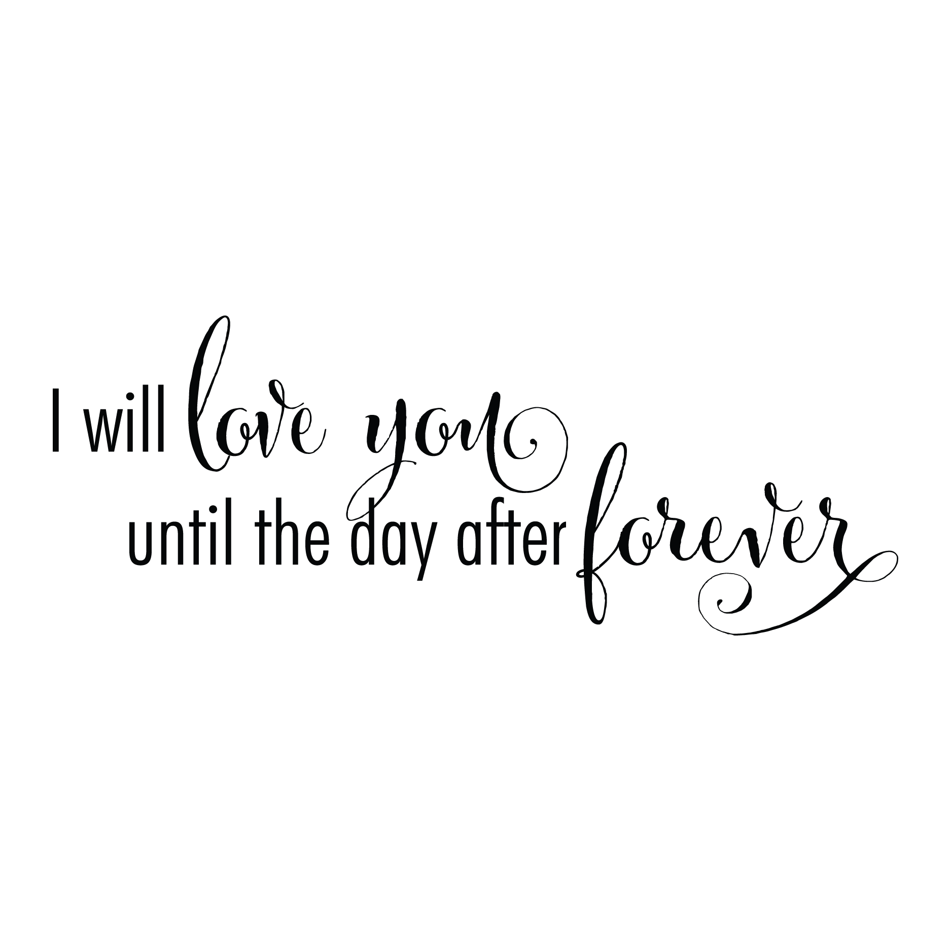 I Ll Love You Forever Quotes I Will Love You Until The Day After Foreverquote For Wall $44