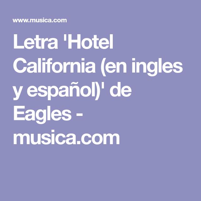 Letra Hotel California En Ingles Y Español De Eagles Musica Com Hotel California Hotel California