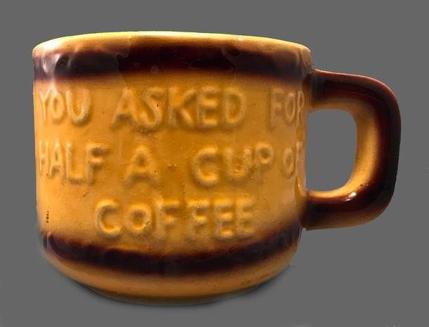 Vintage You Asked For Half A Cup Of Coffee Novelty, Half Cup, Coffee ...