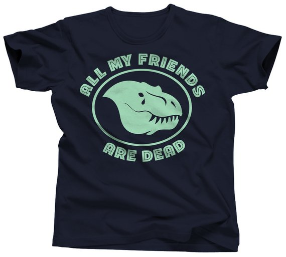 All My Friends Are Dead Dinosaur Shirt T Shirts With Funny