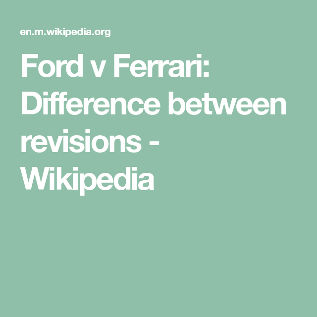 Ford V Ferrari Difference Between Revisions Wikipedia In 2020