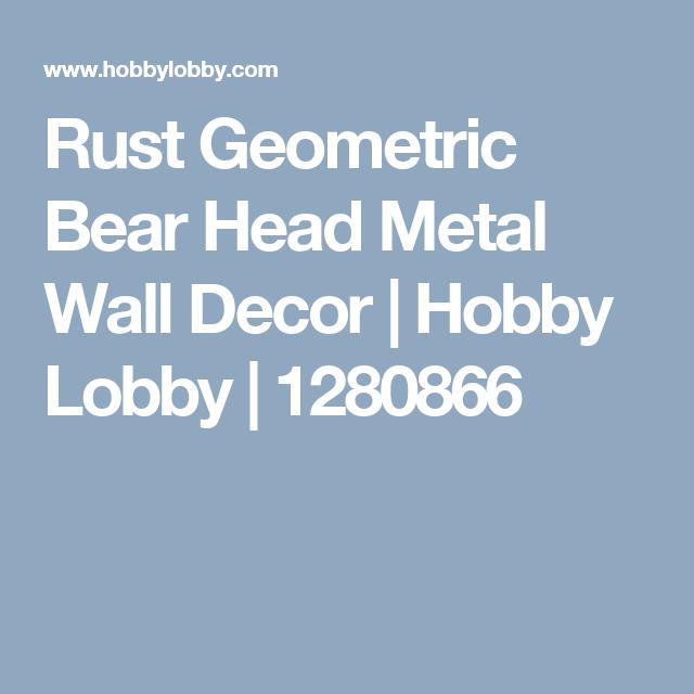 Rust Geometric Bear Head Metal Wall Decor | Hobby Lobby | 1280866 ...