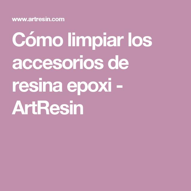 Cómo limpiar los accesorios de resina epoxi - ArtResin