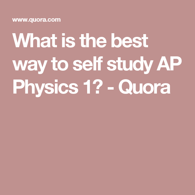 What is the best way to self study AP Physics 1? - Quora