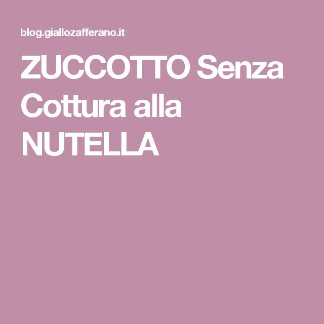 ZUCCOTTO Senza Cottura alla NUTELLA