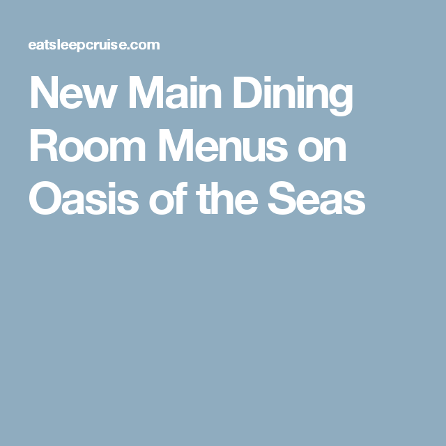 new main dining room menus on oasis of the seas | oasis, of the