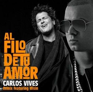 Carlos Vives Ft Wisin Al Filo De Tu Amor Remix Songs Music
